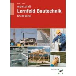 Arbeitsheft zu Lernfeld  - Bautechnik · Grundstufe