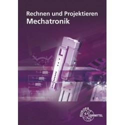 Rechnen und Projektieren - Mechatronik - Projektieren, Problemlösen