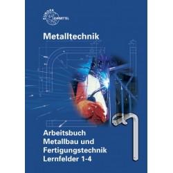 Arbeitsbuch Grundbildung Metallbau und Fertigungstechnik Lernfelder 1-4