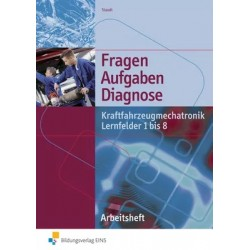 Fragen, Aufgaben, Diagnose - Kraftfahrzeugmechatronik Lernfelder 1 bis 8